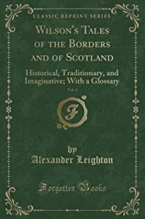 Wilson's Tales of the Borders and of Scotland, Vol. 4: Historical, Traditionary, and Imaginative; With a Glossary (Classic...