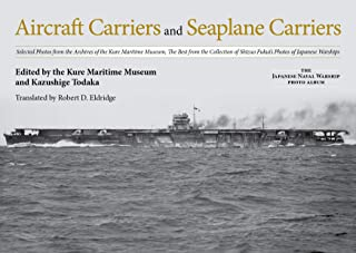 Aircraft Carriers and Seaplane Carriers: Selected Photos from the Archives of the Kure Maritime Museum; The Best from the Collection of Shizuo Fukui's ... (The Japanese Naval Warship Photo Albums)