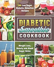 Diabetic Smoothie Cookbook: 100 Low Sugar Diabetic Smoothie Recipes for Weight Loss, Beauty and Blood Sugar Detox