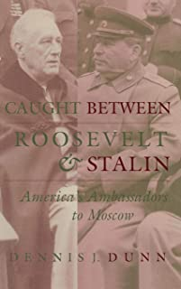 Caught between Roosevelt and Stalin: America's Ambassadors to Moscow
