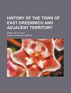 History of the Town of East Greenwich and Adjacent Territory; From 1677 to 1877
