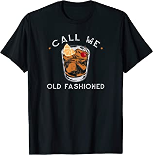 Call Me Old Fashioned Whiskey Drinking T-Shirt