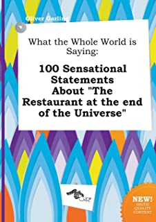 What the Whole World Is Saying: 100 Sensational Statements about the Restaurant at the End of the Universe