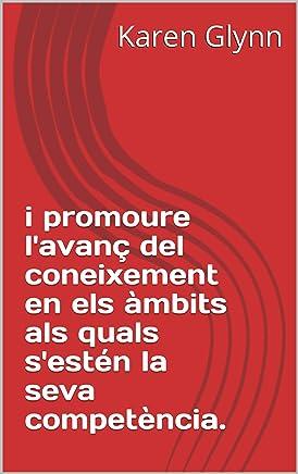 I promoure lavanç del coneixement en els àmbits als quals sestén la seva competència. (Catalan Edition)