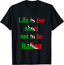 LIfe is too short not to be Italian T-Shirt