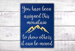 You Have Been Assigned This Mountain To Show Others It Can Be Moved Sign | Mountain Wall Art | Adventure Awaits | Positive Quotes | Woodland Decor | Motivational Quote -by LEADING EDGE DESIGNS