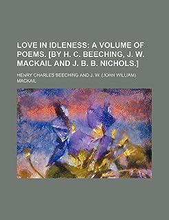 Love in Idleness; A Volume of Poems. [By H. C. Beeching, J. W. Mackail and J. B. B. Nichols.]