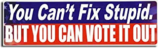 Gear Tatz You Can't FIX Stupid. BUT You CAN Vote IT Out New Political Novelty Bumper Sticker/Decal for Cars for Trucks for Adults Liberal Conservative Anti Trump