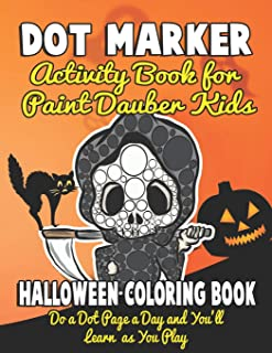 Dot Marker Activity Book for Paint Dauber Kids: Halloween Coloring Book Do a Dot Page a Day and You'll Learn as You Play