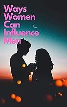 Ways Women Can Influence Men