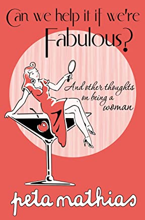 Can We help It If We're Fabulous?: And other thoughts on being a woman