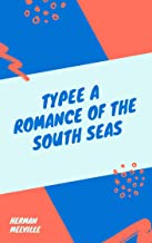 Herman Melville : Typee A Romance of the South Seas