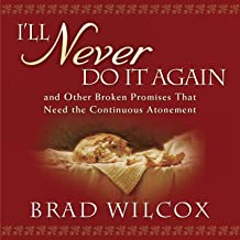 I'll Never Do It Again: And Other Broken Promises That Need the Continuous Atonement