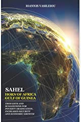 SAHEL-HORN OF AFRICA-GULF OF GUINEA: THOUGHTS AND SUGGESTIONS FOR POVERTY ERADICATION, INCREASED SECURITY AND ECONOMIC GROWTH Paperback