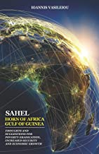 Sahel-Horn of Africa-Gulf of Guinea: Thoughts and Suggestions for Poverty Eradication, Increased Security and Economic Growth