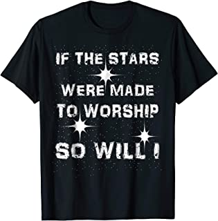 If The Stars Were Made To Worship So Will I T-Shirt Gift