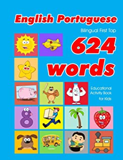 English - Portuguese Bilingual First Top 624 Words Educational Activity Book for Kids: Easy vocabulary learning flashcards best for infants babies ... (624 Basic First Words for Children)
