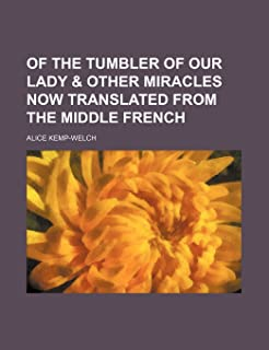 Of the Tumbler of Our Lady & Other Miracles Now Translated from the Middle French