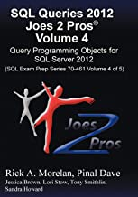 SQL Queries 2012 Joes 2 Pros (R) Volume 4: Query Programming Objects for SQL Server 2012 (SQL Exam Prep Series 70-461 Volume 4 of 5)