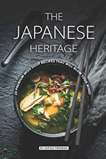 The Japanese Heritage: 25 Premium Miso Soup Recipes that wil