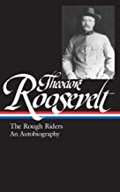Theodore Roosevelt: The Rough Riders/An Autobiography (Library of America)
