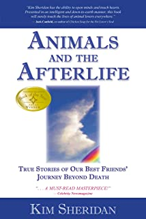 Animals and the Afterlife: True Stories of Our Best Friends' Journey Beyond Death