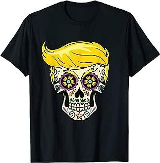 Sugar Skull Costume Gift El Trumpo Day Of The Dead Trump T-Shirt