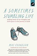 A Sometimes Stumbling Life: Making Sense of Our Struggles and God's Grace in the Journey of Faith