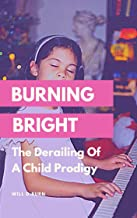 BURNING BRIGHT: The Derailing A Child Prodigy