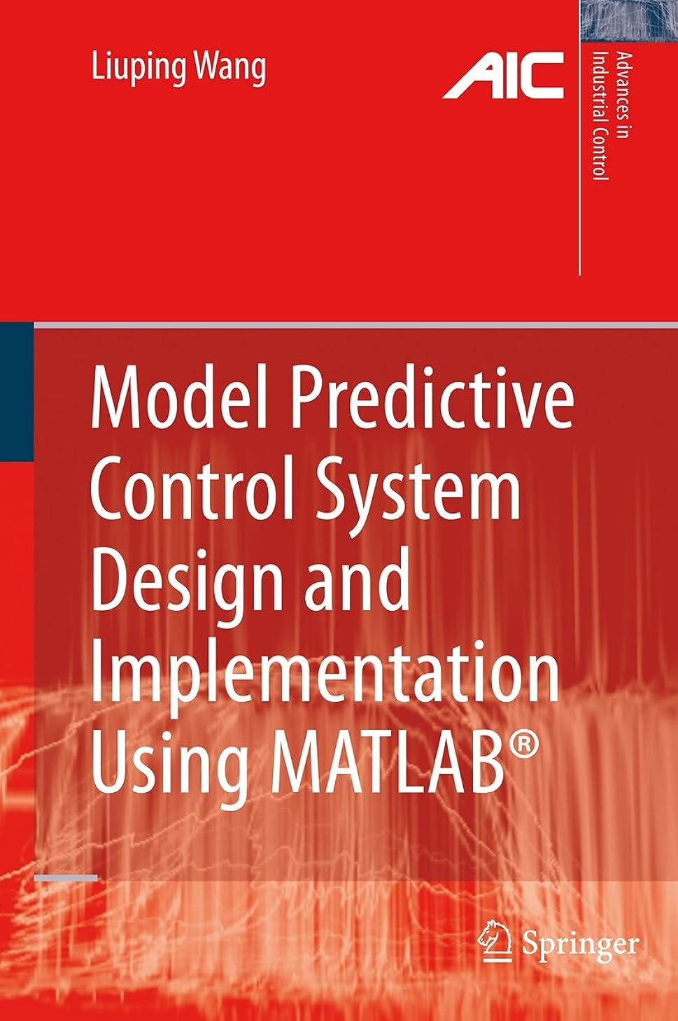 君主制上に築きます率直なModel Predictive Control System Design and Implementation Using MATLAB? (Advances in Industrial Control) (English Edition)