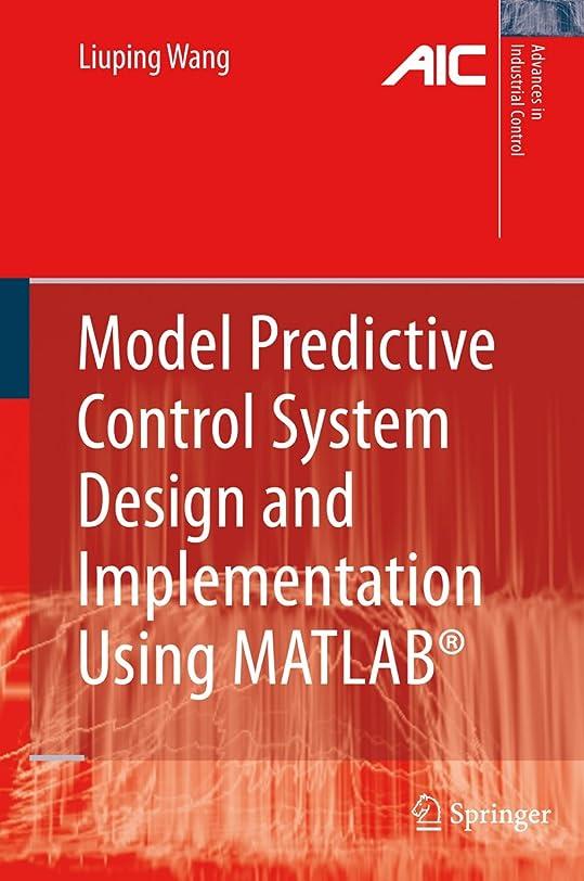 通訳漂流知らせるModel Predictive Control System Design and Implementation Using MATLAB? (Advances in Industrial Control) (English Edition)