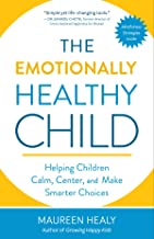 The Emotionally Healthy Child: Helping Your Child Calm, Center, and Make Smarter Choices