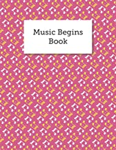 Music Begins Book: Blank Sheet Music Staves Manuscript Musician's Notebook, With Treble Clef And Bass Clef