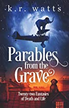 Parables from the Grave: Twenty-two fantasies of death and life