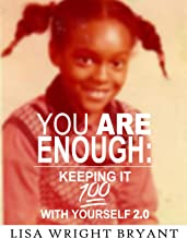 You Are Enough: Keeping It 100 With Yourself 2.0