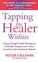 Tapping the Healer Within : Using Thought Field Therapy to Instantly Conquer Your Fears, Anxieties and Emotional Distress