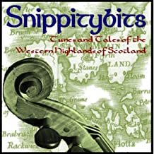 Snippitybits: Tunes and Tales of the Western Highlands of Scotland