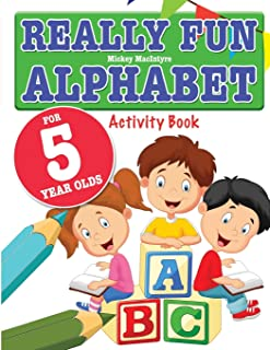 Really Fun Alphabet For 5 Year Olds: A fun & educational alphabet activity book for five year old children