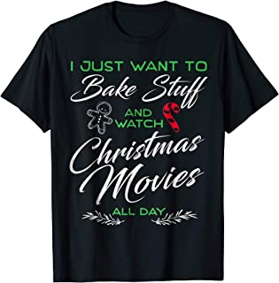 I Just Want to Bake Stuff and Watch Christmas Movies Tshirt