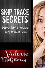 Skip Trace Secrets: Dirty little tricks skip tracers use...