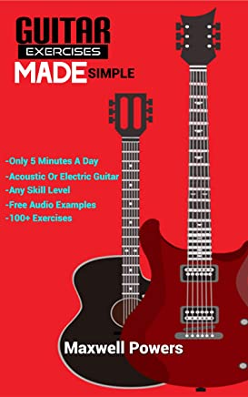 Guitar Exercises Made Simple: Play Better Guitar Guaranteed!