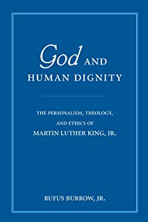 God and Human Dignity: The Personalism, Theology, and Ethics of Martin Luther King, Jr.