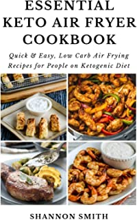 Essential Keto Air Fryer Cookbook: Quick & Easy, Low Carb Air Frying Recipes for People on Ketogenic Diet