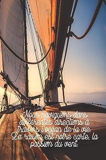 Nous naviguons dans différentes directions à travers l'océan de la vie. La raison est notre carte, la passion du vent.: Carnet de navigation pour voiliers et location de voiliers