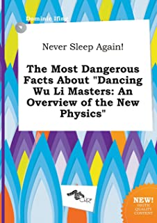 Never Sleep Again! the Most Dangerous Facts about Dancing Wu Li Masters: An Overview of the New Physics