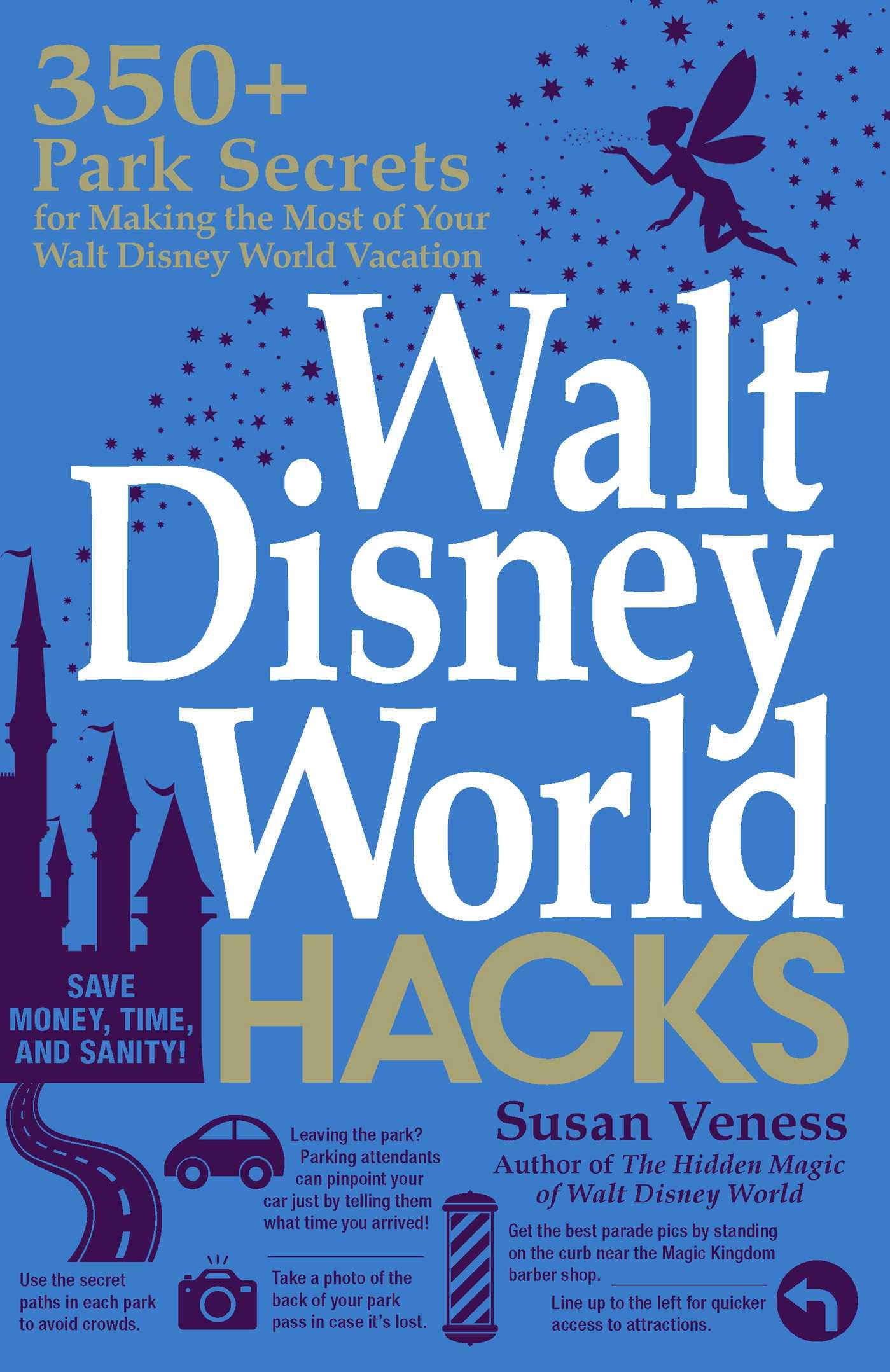 Image OfWalt Disney World Hacks: 350+ Park Secrets For Making The Most Of Your Walt Disney World Vacation (Hidden Magic)