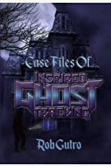 Case Files of Inspired Ghost Tracking Kindle Edition