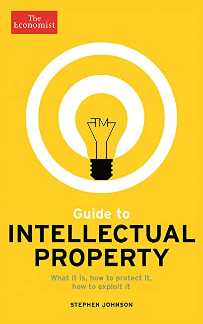 The Economist Guide to Intellectual Property: What it is, How to protect it, How to exploit it (English Edition)