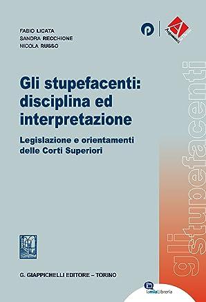 Gli stupefacenti: disciplina ed interpretazione: Legislazioni e orientamenti delle Corti Superiori