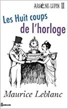 Les Huit coups de l'horloge Arsène Lupin, Gentleman-Cambrioleur #11 (French Edition)